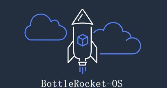 AWS发布Rust语言编写的容器Linux发行版Bottlerocket