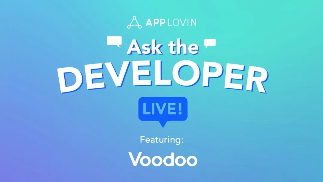 AppLovin Ask The Developer Live | 头部发行商Voodoo对超休闲游戏前景的看法
