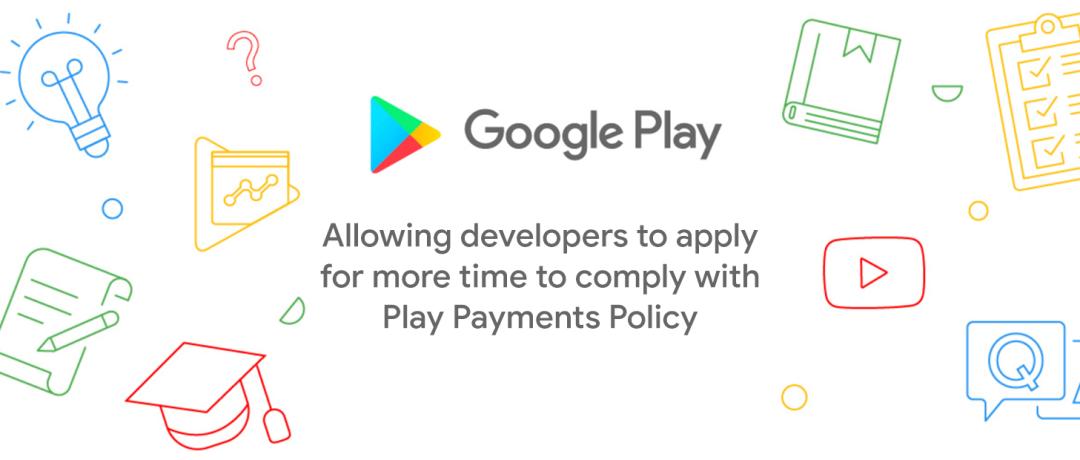 开发者可申请更多时间完成Google Play付款政策合规